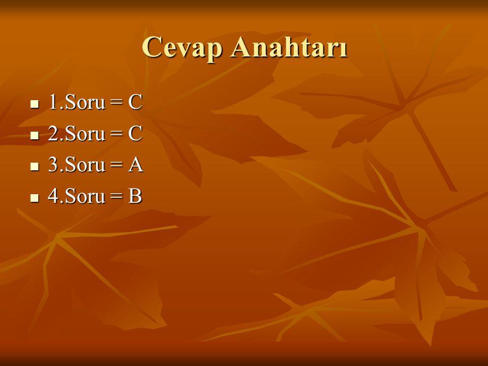 Cevap Anahtarı 1.Soru = C 1.Soru = C 2.Soru = C 2.Soru = C 3.Soru = A 3.Soru = A 4.Soru = B 4.Soru = B