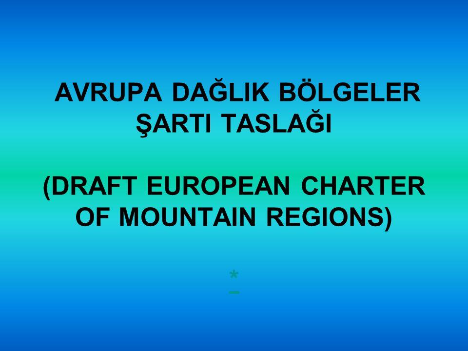 AVRUPA DAĞLIK BÖLGELER ŞARTI TASLAĞI (DRAFT EUROPEAN CHARTER OF MOUNTAIN REGIONS) * *
