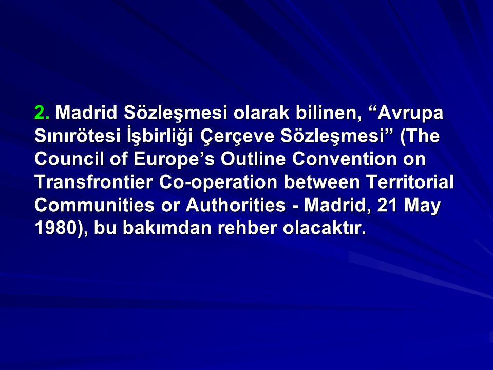 """2. Madrid Sözleşmesi olarak bilinen, """"Avrupa Sınırötesi İşbirliği Çerçeve Sözleşmesi"""" (The Council of Europe's Outline Convention on Transfrontier Co-"""