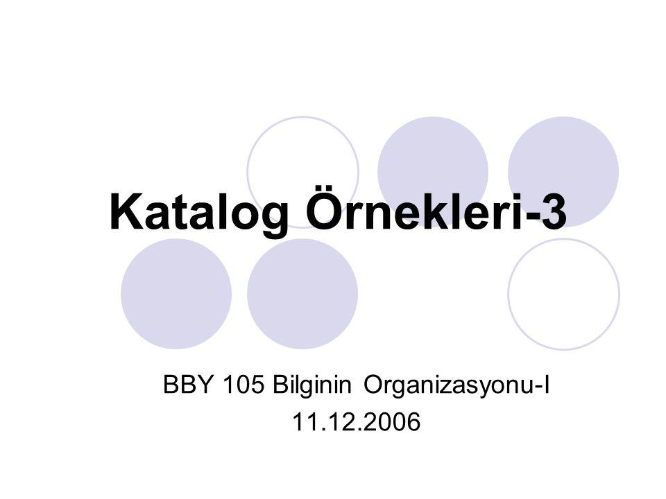 Katalog Örnekleri-3 BBY 105 Bilginin Organizasyonu-I 11.12.2006