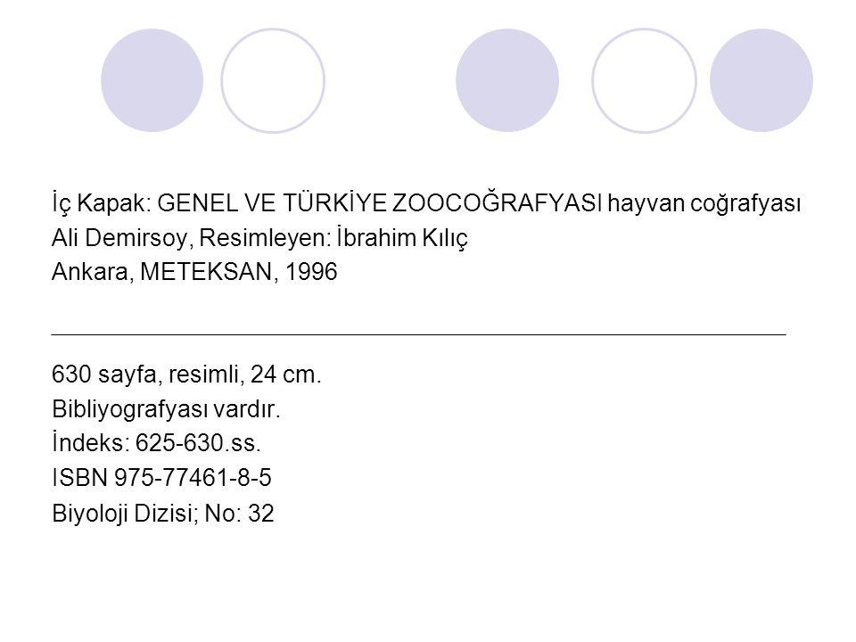 İç Kapak: GENEL VE TÜRKİYE ZOOCOĞRAFYASI hayvan coğrafyası Ali Demirsoy, Resimleyen: İbrahim Kılıç Ankara, METEKSAN, 1996 630 sayfa, resimli, 24 cm. B