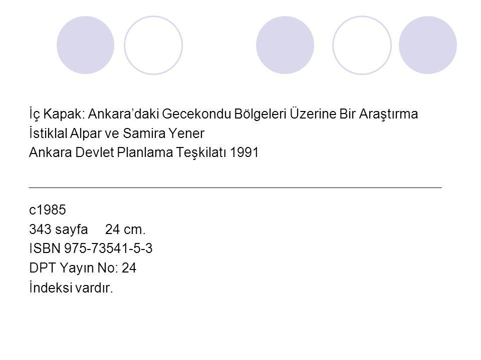 İç Kapak: Ankara'daki Gecekondu Bölgeleri Üzerine Bir Araştırma İstiklal Alpar ve Samira Yener Ankara Devlet Planlama Teşkilatı 1991 c1985 343 sayfa 2