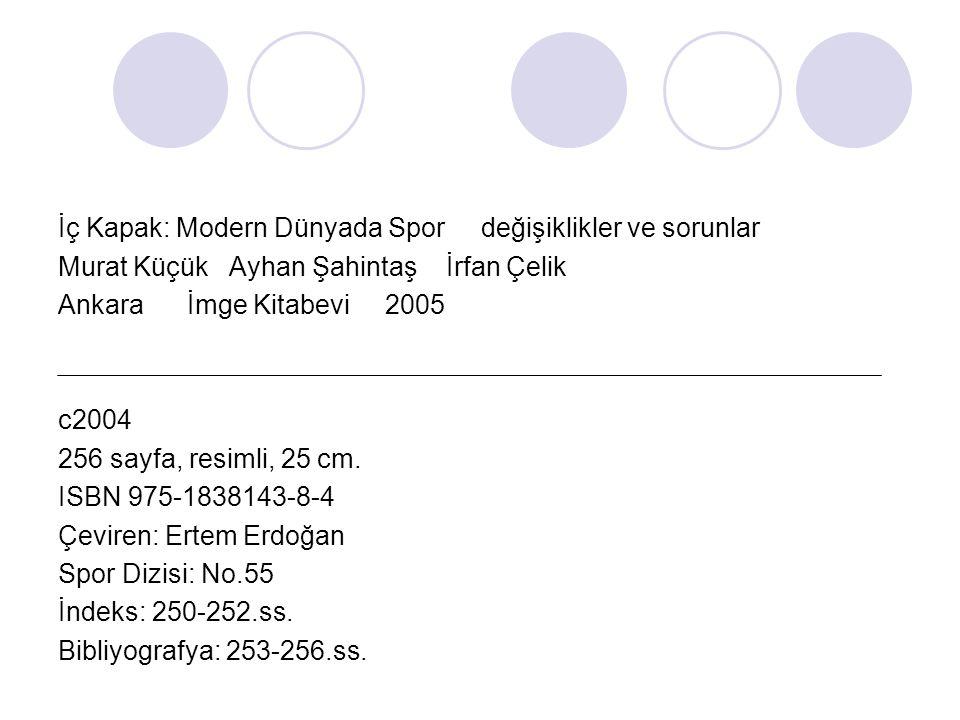 İç Kapak: Modern Dünyada Spor değişiklikler ve sorunlar Murat Küçük Ayhan Şahintaş İrfan Çelik Ankara İmge Kitabevi 2005 c2004 256 sayfa, resimli, 25