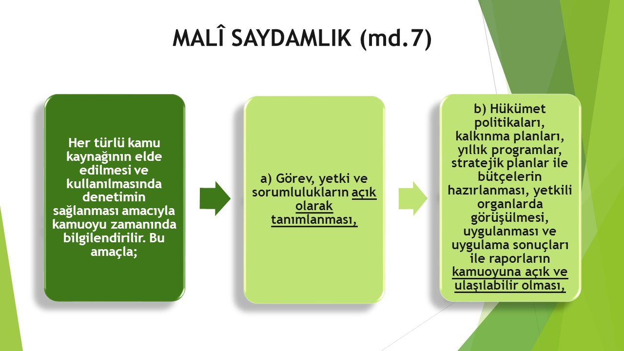 MALÎ SAYDAMLIK (md.7) Her türlü kamu kaynağının elde edilmesi ve kullanılmasında denetimin sağlanması amacıyla kamuoyu zamanında bilgilendirilir. Bu a