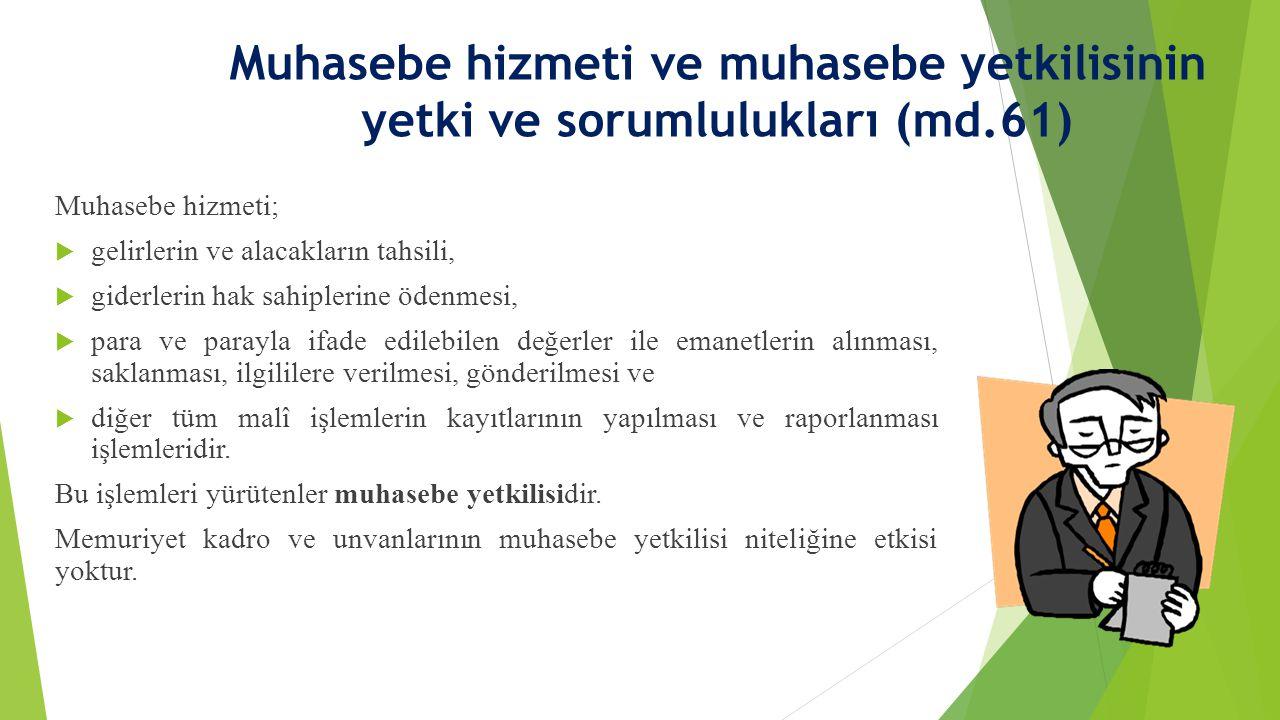Muhasebe hizmeti ve muhasebe yetkilisinin yetki ve sorumlulukları (md.61) Muhasebe hizmeti;  gelirlerin ve alacakların tahsili,  giderlerin hak sahi