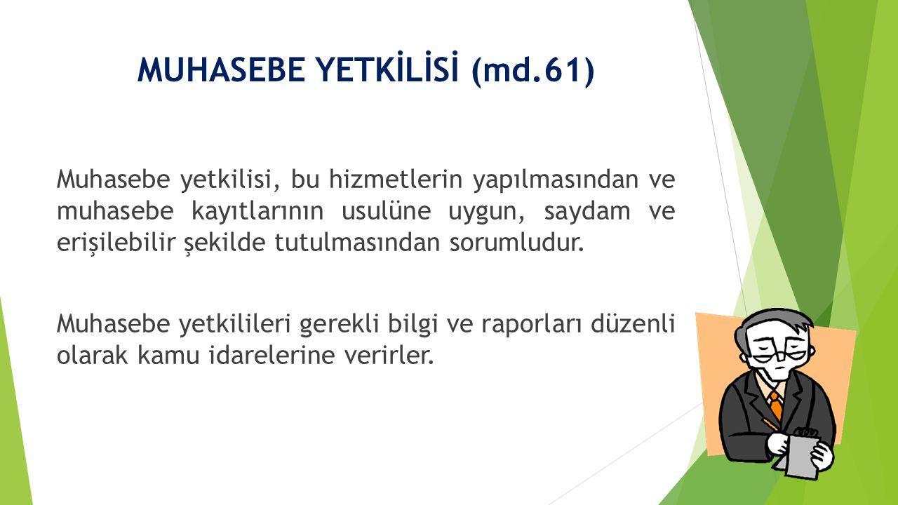 MUHASEBE YETKİLİSİ (md.61) Muhasebe yetkilisi, bu hizmetlerin yapılmasından ve muhasebe kayıtlarının usulüne uygun, saydam ve erişilebilir şekilde tut