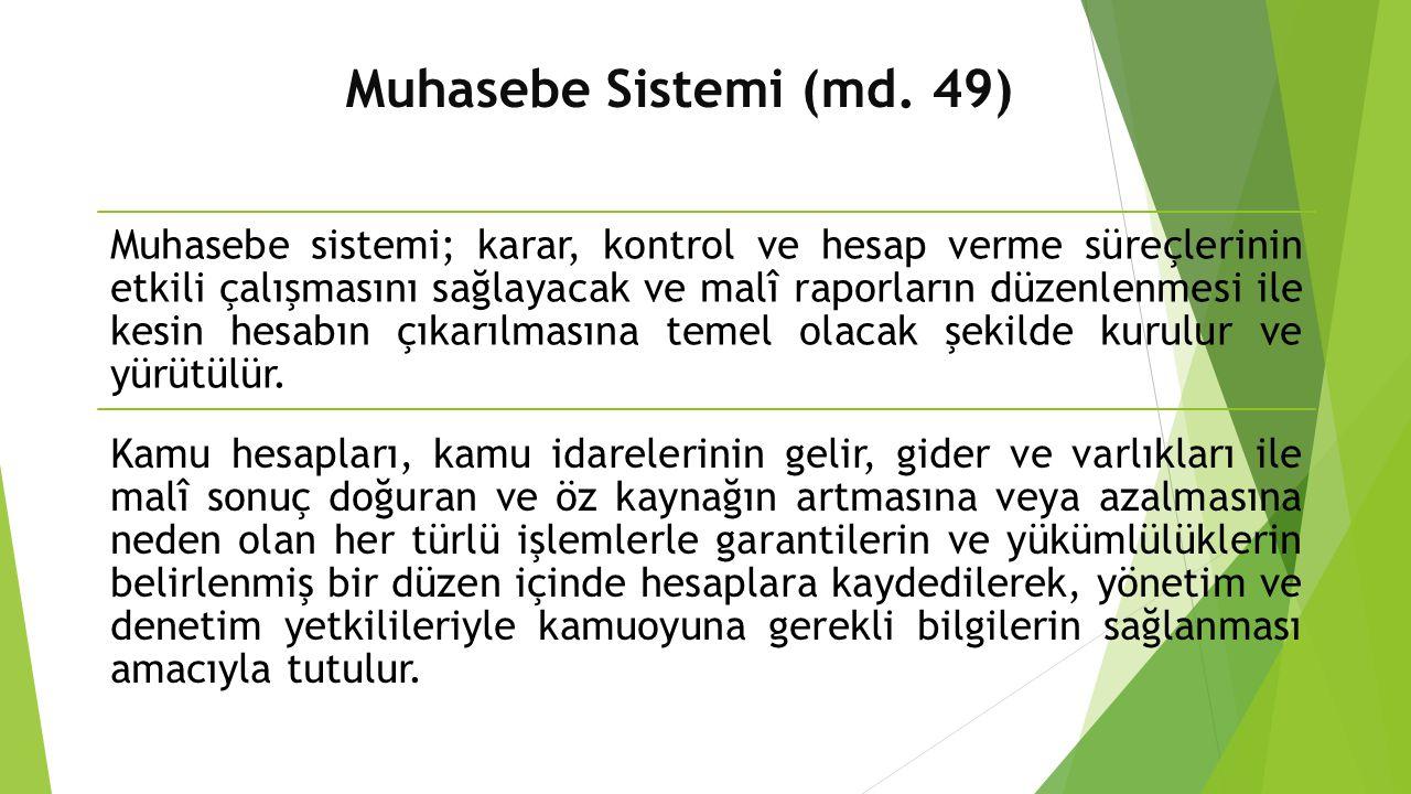 Muhasebe Sistemi (md. 49) Muhasebe sistemi; karar, kontrol ve hesap verme süreçlerinin etkili çalışmasını sağlayacak ve malî raporların düzenlenmesi i