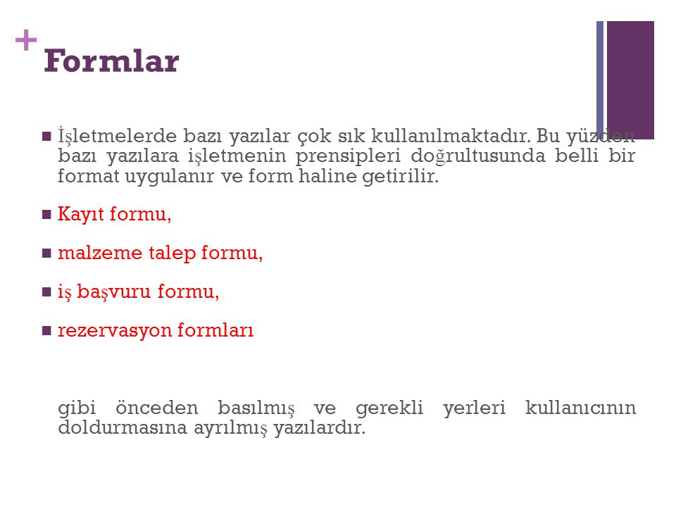 + Formlar İş letmelerde bazı yazılar çok sık kullanılmaktadır. Bu yüzden bazı yazılara i ş letmenin prensipleri do ğ rultusunda belli bir format uygul