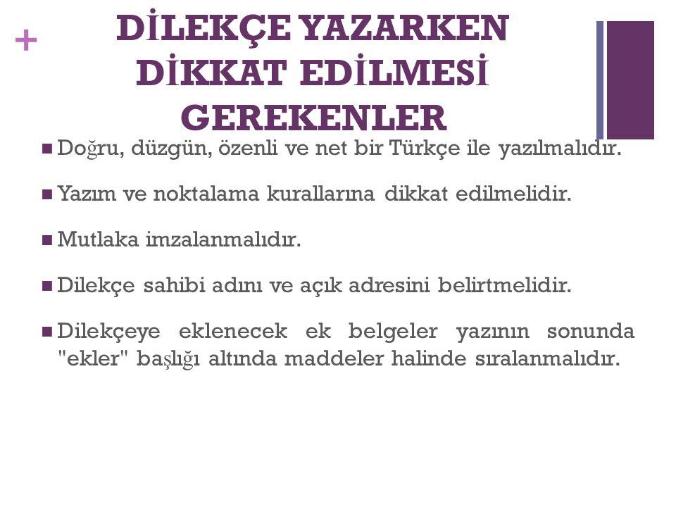 + D İ LEKÇE YAZARKEN D İ KKAT ED İ LMES İ GEREKENLER Do ğ ru, düzgün, özenli ve net bir Türkçe ile yazılmalıdır. Yazım ve noktalama kurallarına dikkat