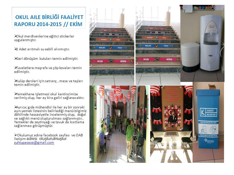 OKUL AILE BİRLİĞİ FAALİYET RAPORU 2014-2015 // EKİM  Okul merdivenlerine eğitici stickerler uygulanmıştır.  2 Adet arıtmalı su sebili alınmıştır. 