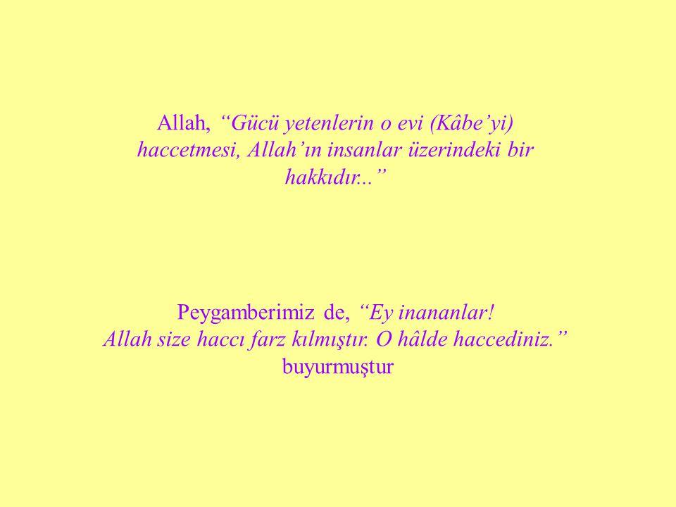 """Allah, """"Gücü yetenlerin o evi (Kâbe'yi) haccetmesi, Allah'ın insanlar üzerindeki bir hakkıdır..."""" Peygamberimiz de, """"Ey inananlar! Allah size haccı fa"""