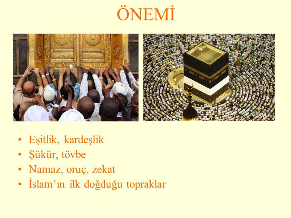 ÖNEMİ Eşitlik, kardeşlik Şükür, tövbe Namaz, oruç, zekat İslam'ın ilk doğduğu topraklar