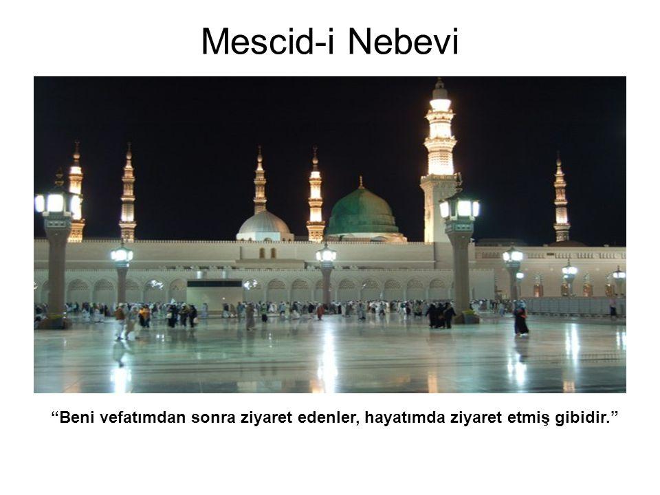 """Mescid-i Nebevi """"Beni vefatımdan sonra ziyaret edenler, hayatımda ziyaret etmiş gibidir."""""""