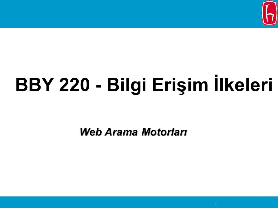 1 BBY 220 - Bilgi Erişim İlkeleri Web Arama Motorları