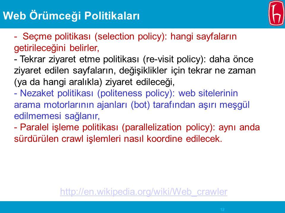12 Web Örümceği Politikaları - Seçme politikası (selection policy): hangi sayfaların getirileceğini belirler, - Tekrar ziyaret etme politikası (re-vis