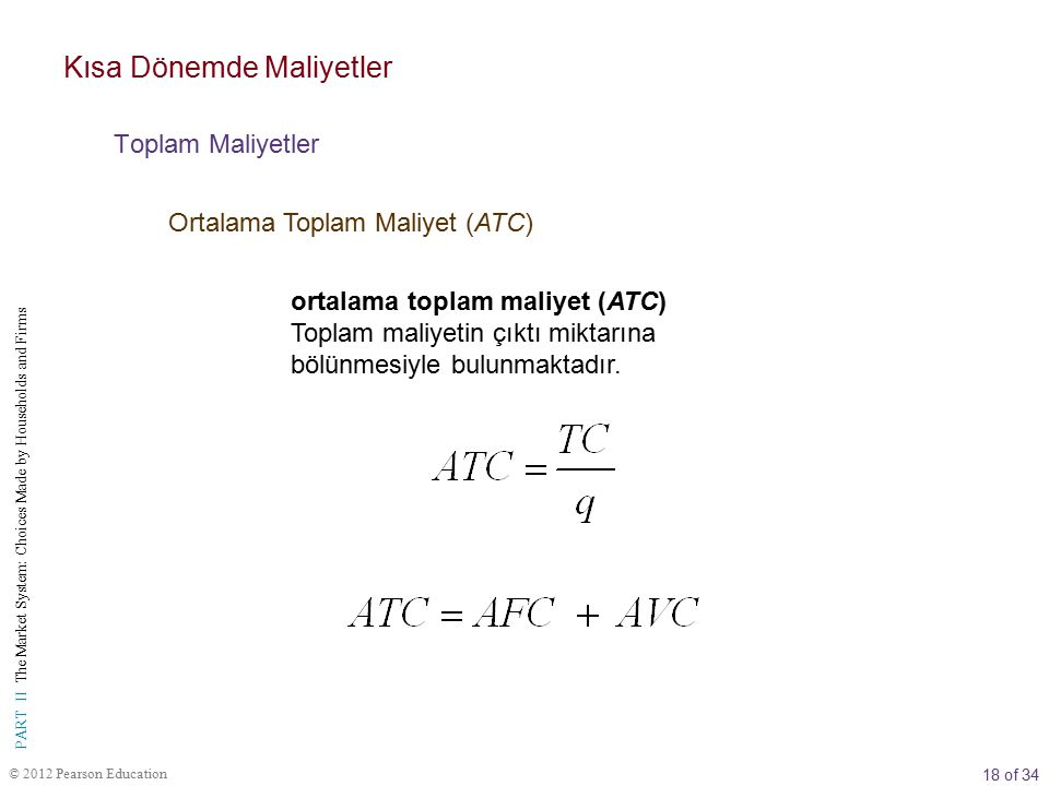 18 of 34 PART II The Market System: Choices Made by Households and Firms © 2012 Pearson Education ortalama toplam maliyet (ATC) Toplam maliyetin çıktı