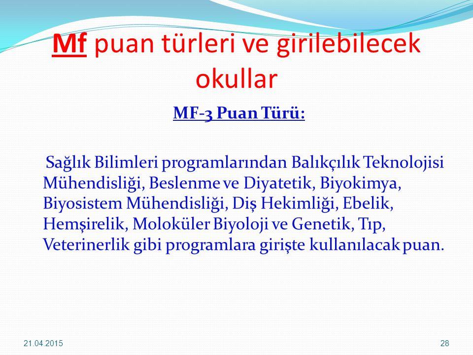 Mf puan türleri ve girilebilecek okullar MF-3 Puan Türü: Sağlık Bilimleri programlarından Balıkçılık Teknolojisi Mühendisliği, Beslenme ve Diyatetik, Biyokimya, Biyosistem Mühendisliği, Diş Hekimliği, Ebelik, Hemşirelik, Moloküler Biyoloji ve Genetik, Tıp, Veterinerlik gibi programlara girişte kullanılacak puan.