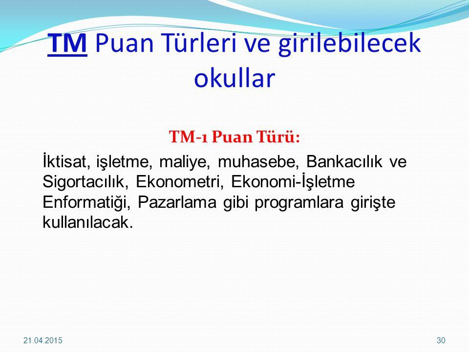 TM Puan Türleri ve girilebilecek okullar TM-1 Puan Türü: İktisat, işletme, maliye, muhasebe, Bankacılık ve Sigortacılık, Ekonometri, Ekonomi-İşletme Enformatiği, Pazarlama gibi programlara girişte kullanılacak.