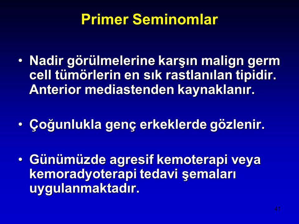 41 Primer Seminomlar Nadir görülmelerine karşın malign germ cell tümörlerin en sık rastlanılan tipidir.