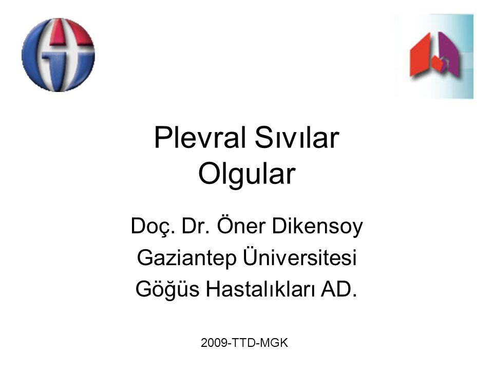 Plevral Sıvılar Olgular Doç. Dr. Öner Dikensoy Gaziantep Üniversitesi Göğüs Hastalıkları AD. 2009-TTD-MGK