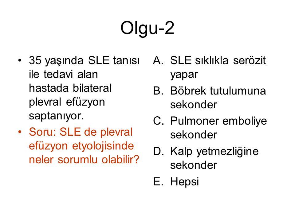 Olgu-2 35 yaşında SLE tanısı ile tedavi alan hastada bilateral plevral efüzyon saptanıyor. Soru: SLE de plevral efüzyon etyolojisinde neler sorumlu ol