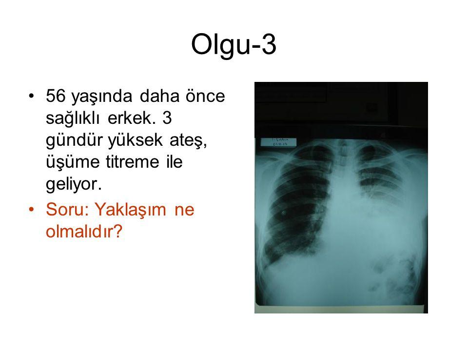 Olgu-3 56 yaşında daha önce sağlıklı erkek.3 gündür yüksek ateş, üşüme titreme ile geliyor.