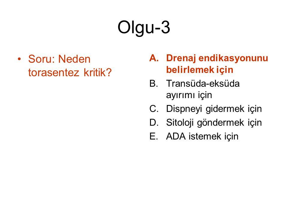 Olgu-3 Soru: Neden torasentez kritik? A.Drenaj endikasyonunu belirlemek için B.Transüda-eksüda ayırımı için C.Dispneyi gidermek için D.Sitoloji gönder