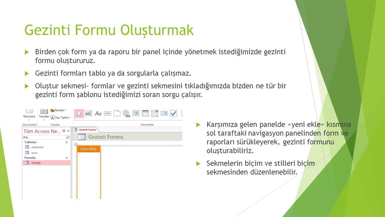 Gezinti Formu Oluşturmak  Birden çok form ya da raporu bir panel içinde yönetmek istediğimizde gezinti formu oluştururuz.