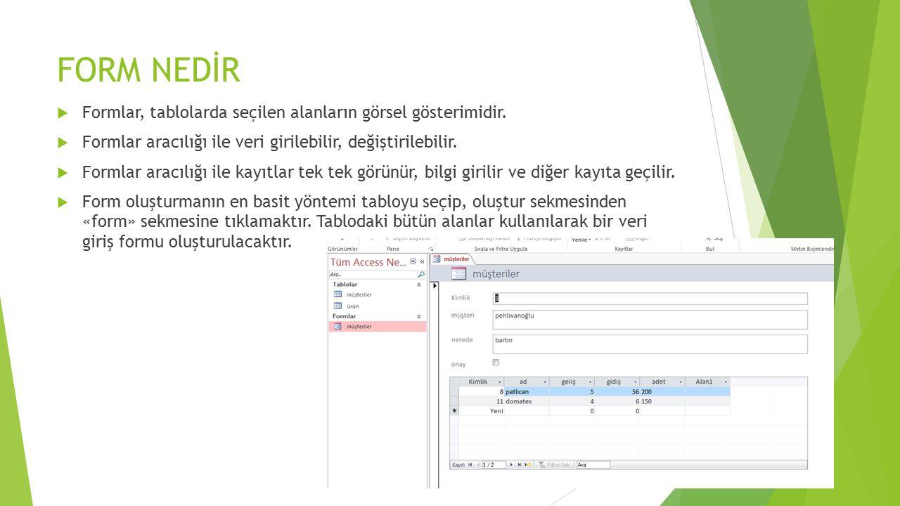 FORM NEDİR  Formlar, tablolarda seçilen alanların görsel gösterimidir.  Formlar aracılığı ile veri girilebilir, değiştirilebilir.  Formlar aracılığ