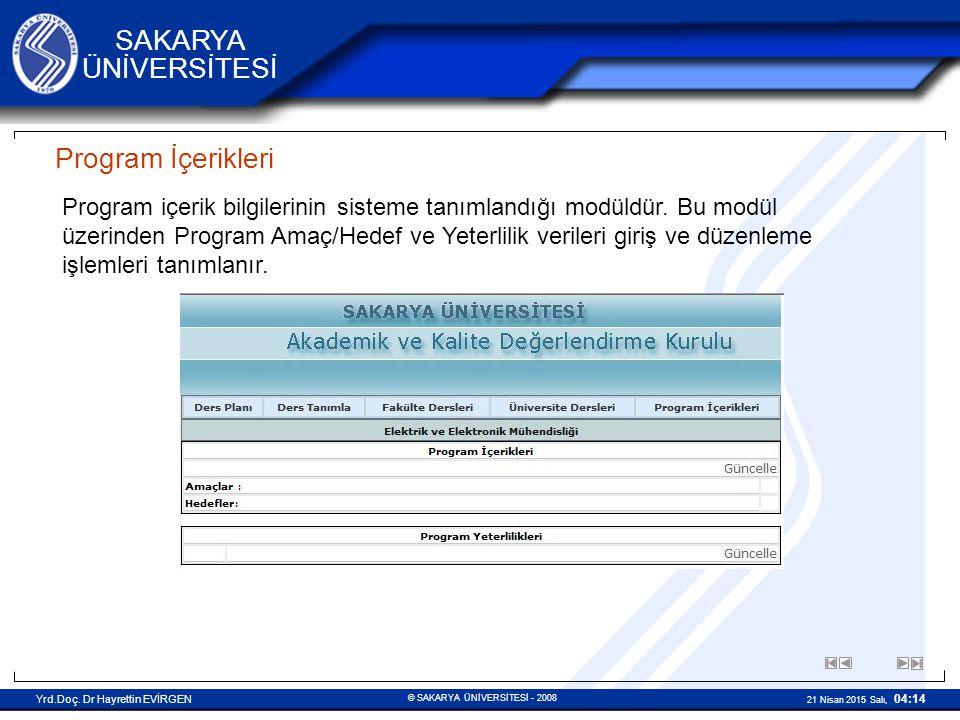 © SAKARYA ÜNİVERSİTESİ - 2008 Yrd.Doç. Dr Hayrettin EVİRGEN 21 Nisan 2015 Salı, 04:14 SAKARYA ÜNİVERSİTESİ Program İçerikleri Program içerik bilgileri