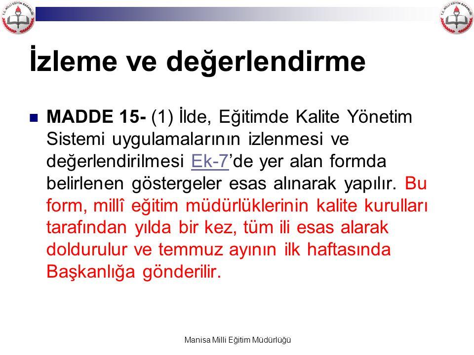 Manisa Milli Eğitim Müdürlüğü İzleme ve değerlendirme MADDE 15- (1) İlde, Eğitimde Kalite Yönetim Sistemi uygulamalarının izlenmesi ve değerlendirilme