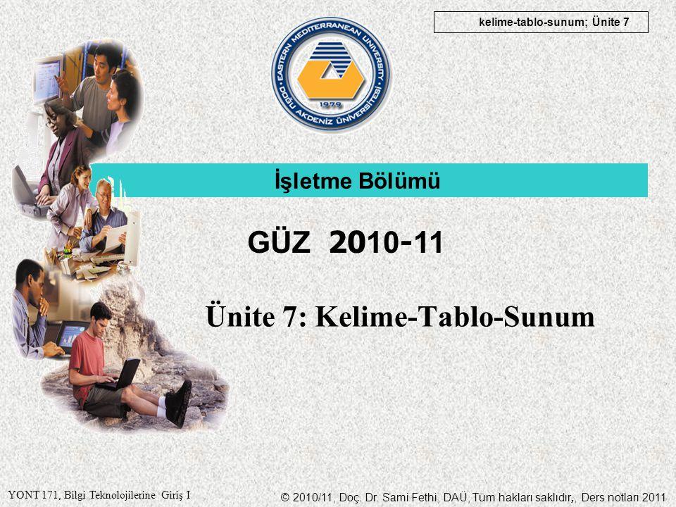 © 2010/11, Doç. Dr. Sami Fethi, DAÜ, Tüm hakları saklıdır,, Ders notları 2011 YONT 171, Bilgi Teknolojilerine Giriş I kelime-tablo-sunum; Ünite 7 Ünit