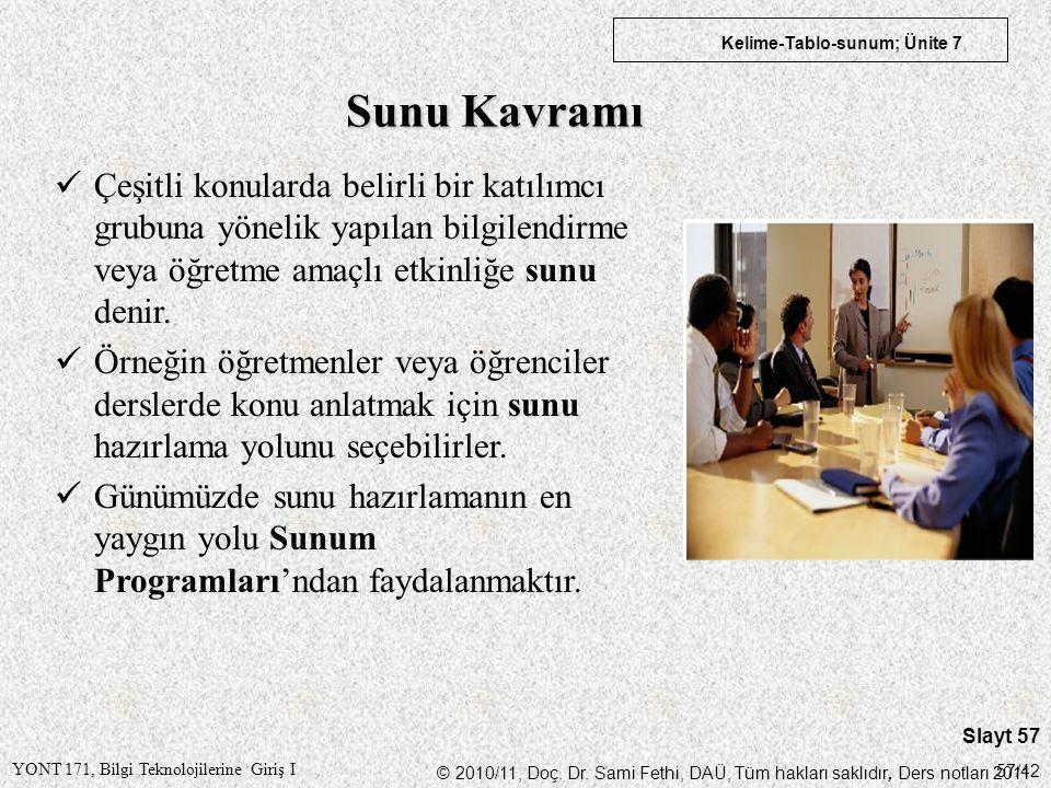 YONT 171, Bilgi Teknolojilerine Giriş I © 2010/11, Doç. Dr. Sami Fethi, DAÜ, Tüm hakları saklıdır, Ders notları 2011 Kelime-Tablo-sunum; Ünite 7 Slayt