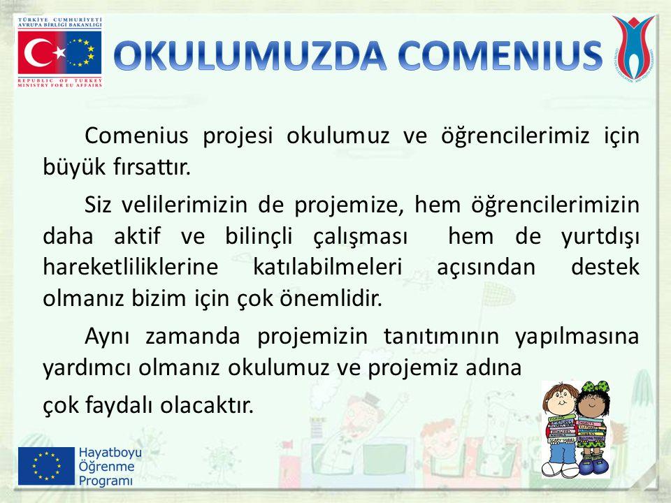 Comenius projesi okulumuz ve öğrencilerimiz için büyük fırsattır. Siz velilerimizin de projemize, hem öğrencilerimizin daha aktif ve bilinçli çalışmas