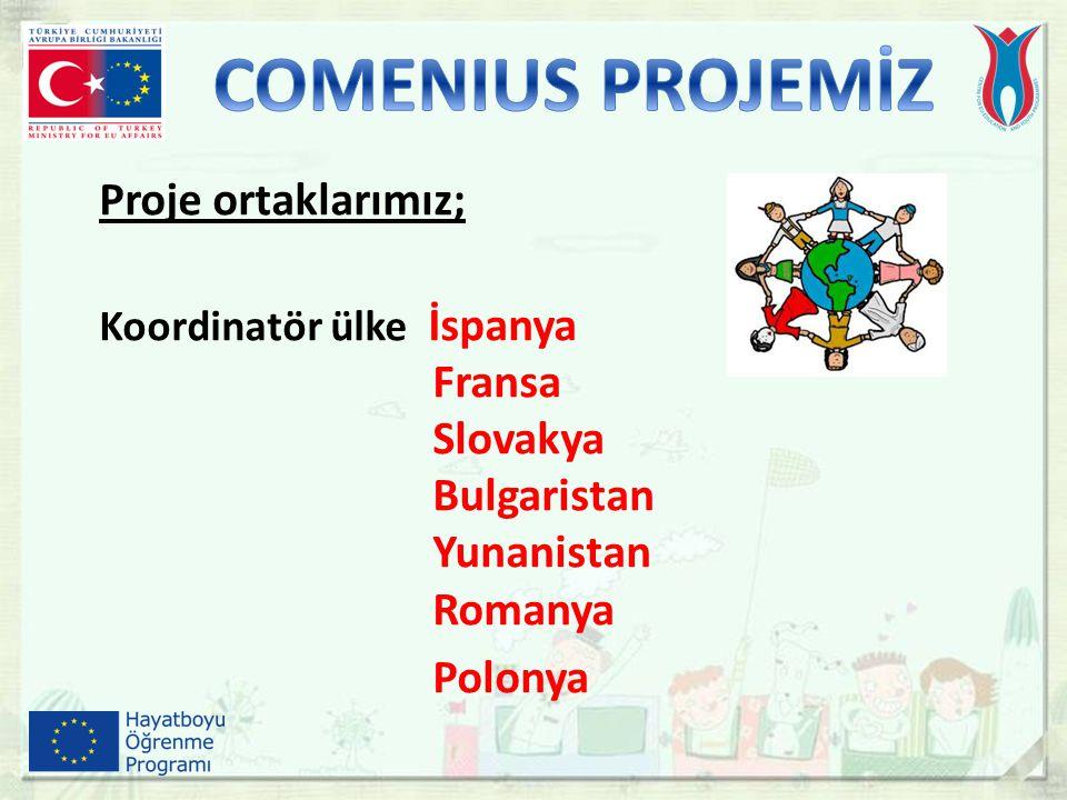 Proje ortaklarımız; Koordinatör ülke İspanya Fransa Slovakya Bulgaristan Yunanistan Romanya Polonya