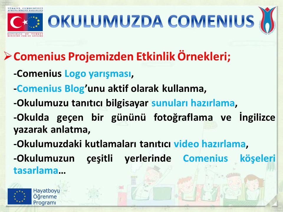  Comenius Projemizden Etkinlik Örnekleri; -Comenius Logo yarışması, -Comenius Blog'unu aktif olarak kullanma, -Okulumuzu tanıtıcı bilgisayar sunuları