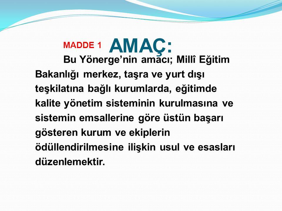 KAPSAM: MADDE 2 Bu Yönerge, Millî Eğitim Bakanlığı Eğitimde Kalite Yönetim Sistemi'nin uygulanması ile kalite uygulamalarında başarı gösteren Millî Eğitim Bakanlığına bağlı her derece ve her türdeki örgün ve yaygın eğitim kurumlarını kapsar.