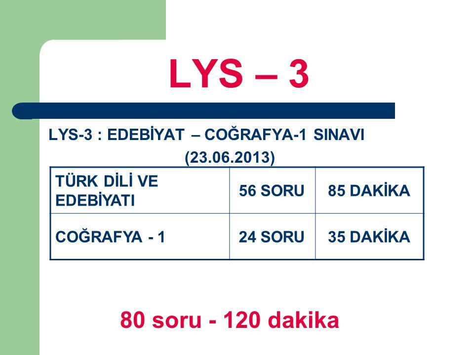 LYS – 3 LYS-3 : EDEBİYAT – COĞRAFYA-1 SINAVI (23.06.2013) 80 soru - 120 dakika TÜRK DİLİ VE EDEBİYATI 56 SORU85 DAKİKA COĞRAFYA - 124 SORU35 DAKİKA