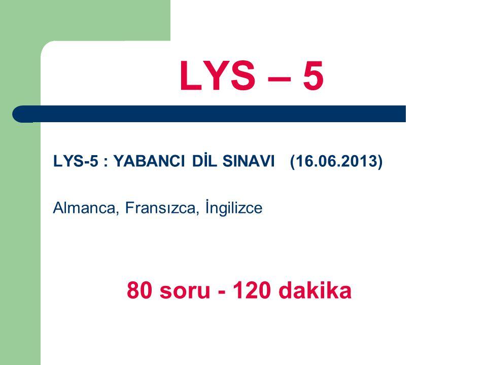 LYS – 5 LYS-5 : YABANCI DİL SINAVI (16.06.2013) Almanca, Fransızca, İngilizce 80 soru - 120 dakika