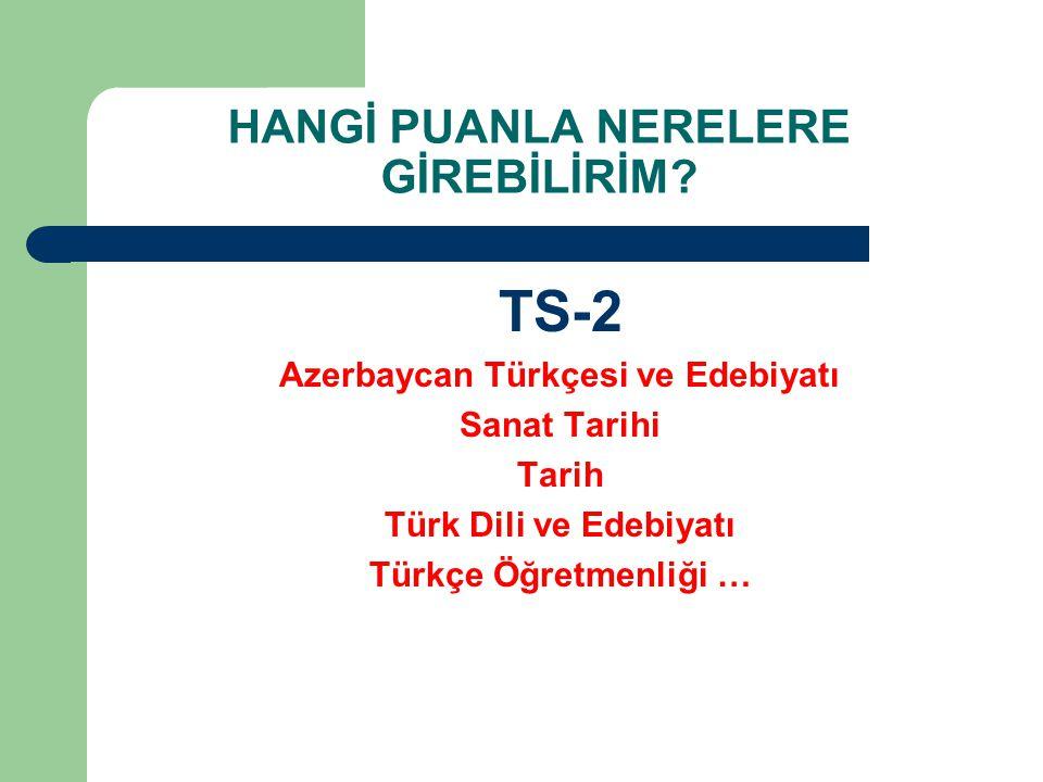 HANGİ PUANLA NERELERE GİREBİLİRİM? TS-2 Azerbaycan Türkçesi ve Edebiyatı Sanat Tarihi Tarih Türk Dili ve Edebiyatı Türkçe Öğretmenliği …