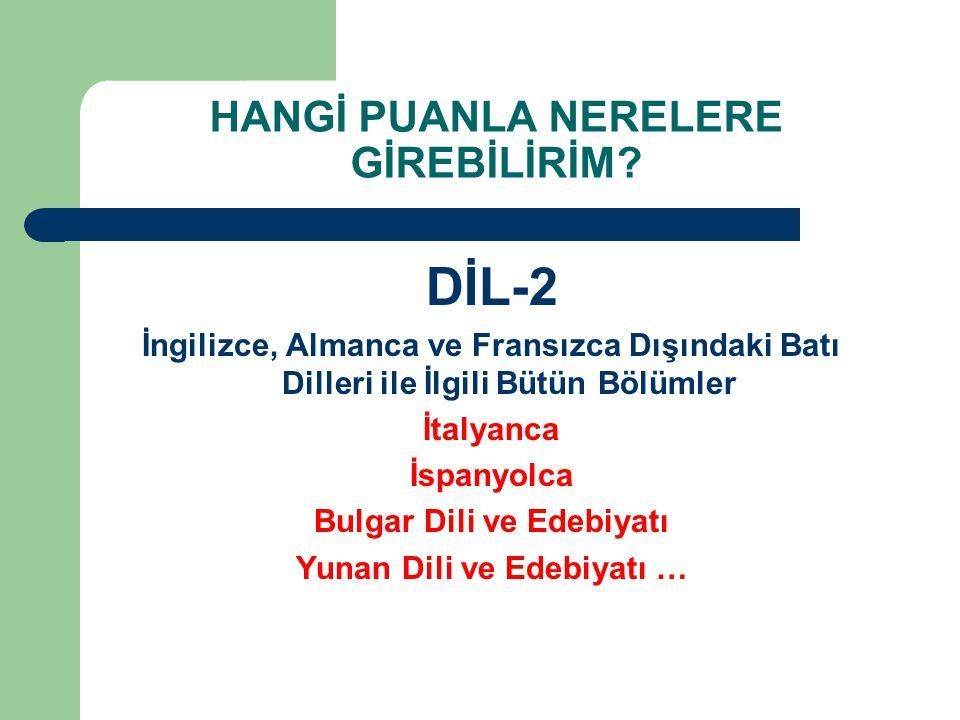 HANGİ PUANLA NERELERE GİREBİLİRİM? DİL-2 İngilizce, Almanca ve Fransızca Dışındaki Batı Dilleri ile İlgili Bütün Bölümler İtalyanca İspanyolca Bulgar