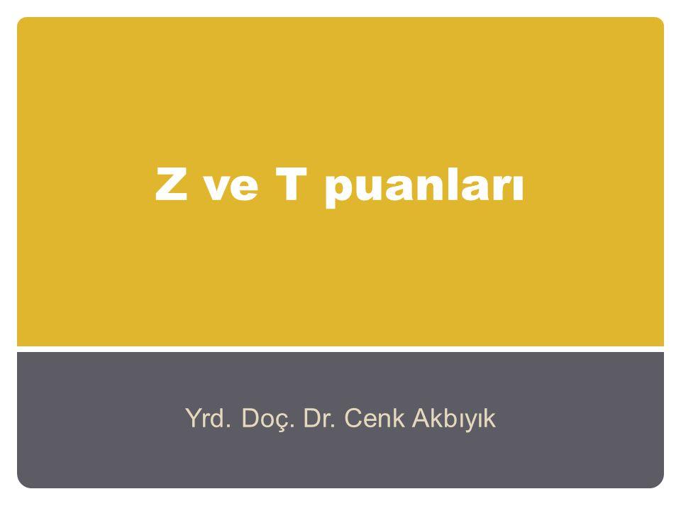 Z ve T puanları Yrd. Doç. Dr. Cenk Akbıyık