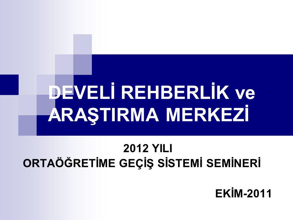 DEVELİ REHBERLİK ve ARAŞTIRMA MERKEZİ 2012 YILI ORTAÖĞRETİME GEÇİŞ SİSTEMİ SEMİNERİ EKİM-2011
