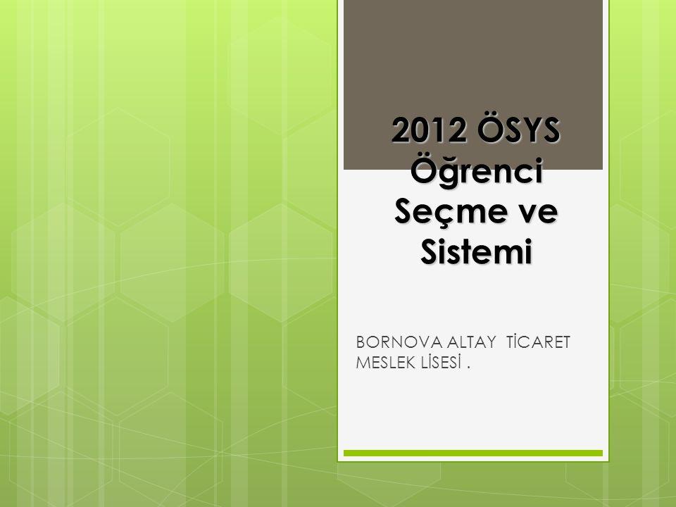 BORNOVA ALTAY TİCARET MESLEK LİSESİ. 2012 ÖSYS Öğrenci Seçme ve Sistemi