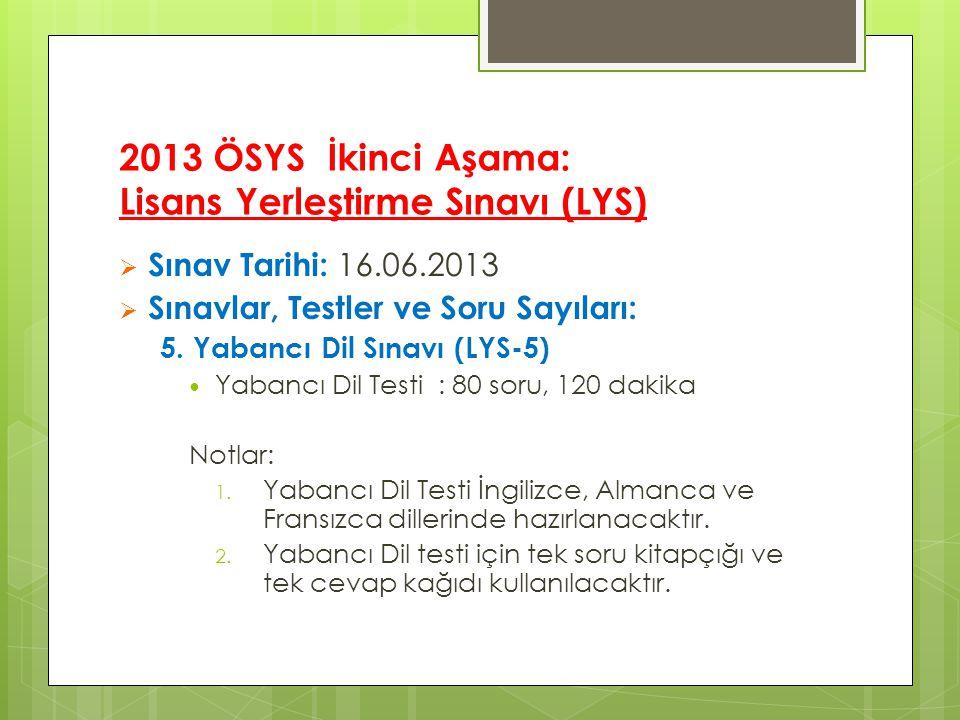 2013 ÖSYS İkinci Aşama: Lisans Yerleştirme Sınavı (LYS)  Sınav Tarihi: 16.06.2013  Sınavlar, Testler ve Soru Sayıları: 5.