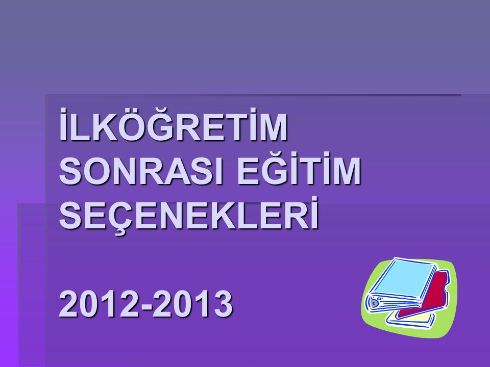 İLKÖĞRETİM SONRASI EĞİTİM SEÇENEKLERİ 2012-2013