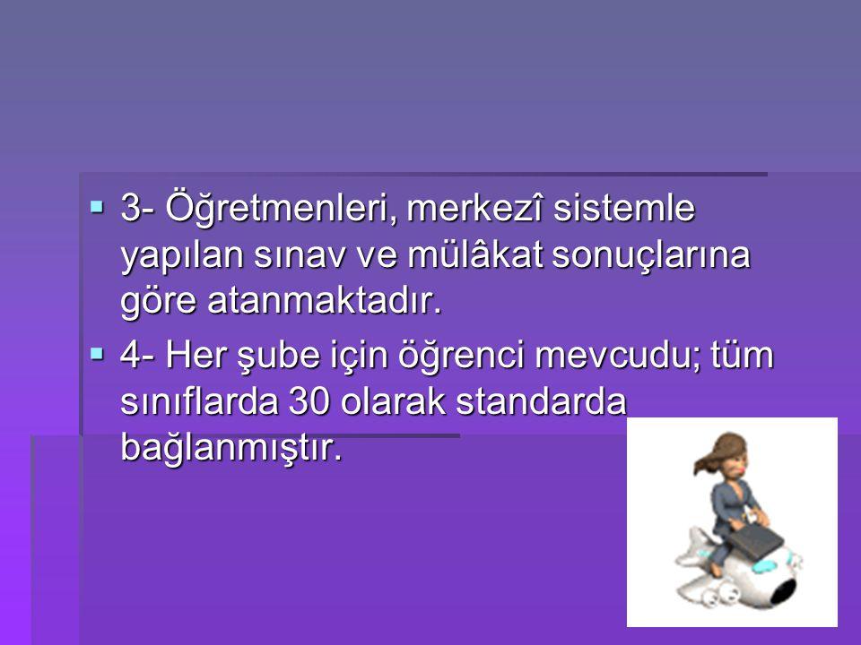  3- Öğretmenleri, merkezî sistemle yapılan sınav ve mülâkat sonuçlarına göre atanmaktadır.  3- Öğretmenleri, merkezî sistemle yapılan sınav ve mülâk