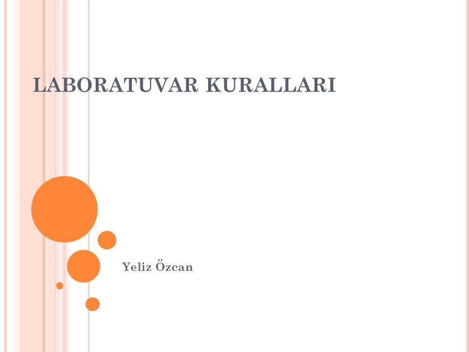 LABORATUVAR KURALLARI Yeliz Özcan