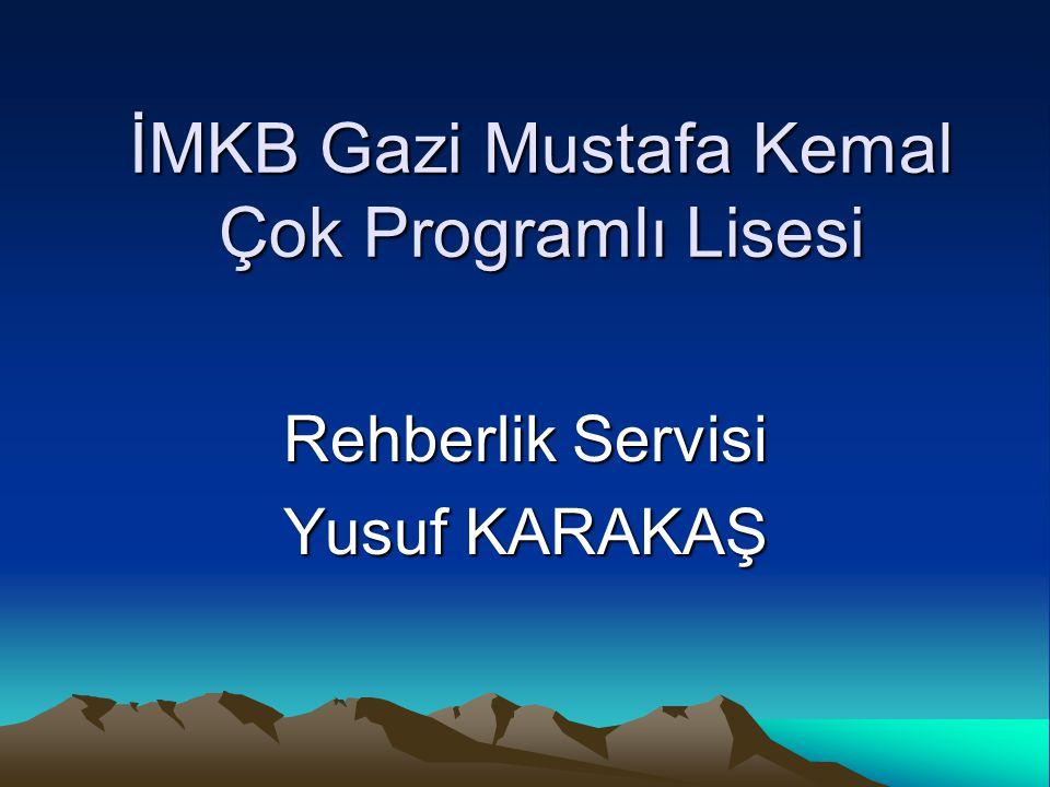 İMKB Gazi Mustafa Kemal Çok Programlı Lisesi Rehberlik Servisi Yusuf KARAKAŞ