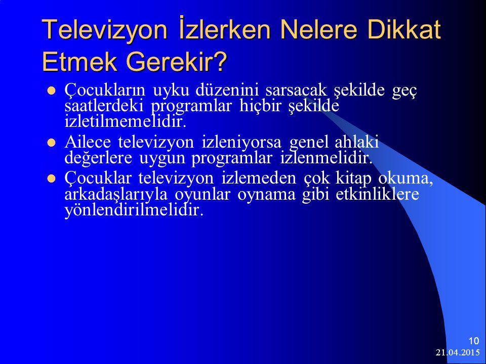 21.04.2015 11 Televizyon İzlerken Nelere Dikkat Etmek Gerekir.